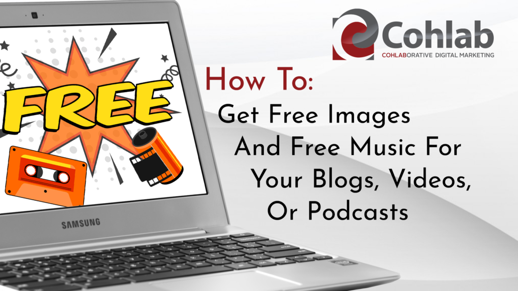 """Cover image for How To Get Free Images and Free Music For Your Blogs, Videos or Podcasts showing title and laptop computer with """"FREE!"""" graphic appearing on screen."""
